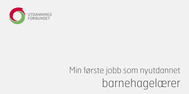 """Utdanningsforbundets logo øverst til venstre og tittelen på brosjyren nederst til høyre """"Min første jobb som nyutdannet barnehagelærer""""."""