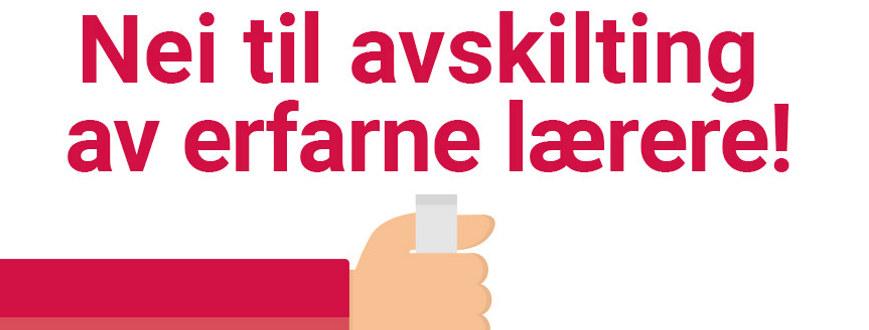 """Illutrasjon til kampanjen med tekst """"Nei til avskilting av erfarne lærere!"""""""